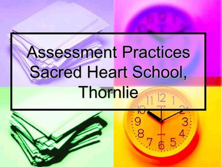 Assessment Practices Sacred Heart School, Thornlie.