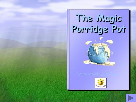 The Magic Porridge Pot Story retold by Bev Evans.