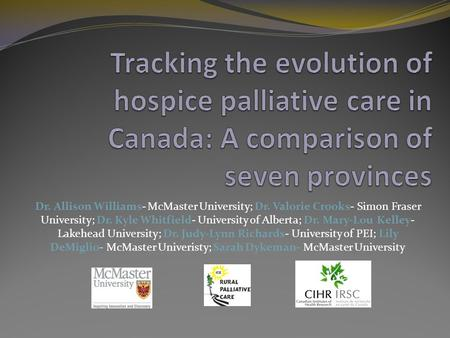 Dr. Allison Williams- McMaster University; Dr. Valorie Crooks- Simon Fraser University; Dr. Kyle Whitfield- University of Alberta; Dr. Mary-Lou Kelley-