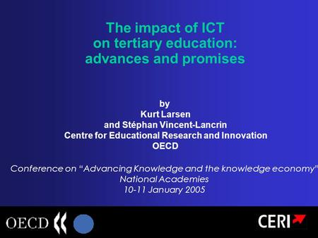 The impact of ICT on tertiary education: advances and promises by Kurt Larsen and Stéphan Vincent-Lancrin Centre for Educational Research and Innovation.