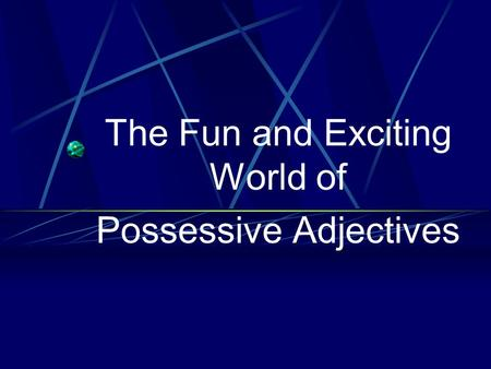The Fun and Exciting World of Possessive Adjectives.