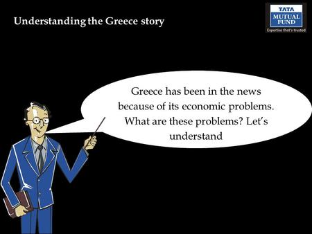 Greece has been in the news because of its economic problems. What are these problems? Let's understand Understanding the Greece story.