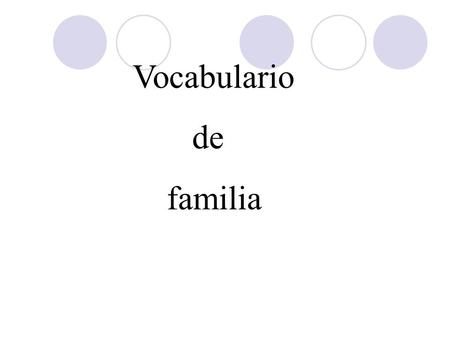 Vocabulario de familia. QUIENES SON LOS MIEMBROS DE LA FAMILIA? ( Who are the family members?)