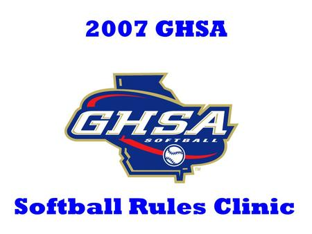 2007 GHSA Softball Rules Clinic. INTERFERENCE/ OBSTRUCTION GUIDELINES (2-36; 2-47-2,3; 8-4-3b; 8-6-10a) Clearly defines responsibility for contact when.