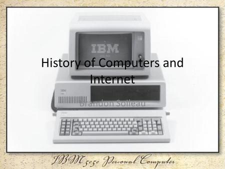History of Computers and Internet Brandon Soileau.
