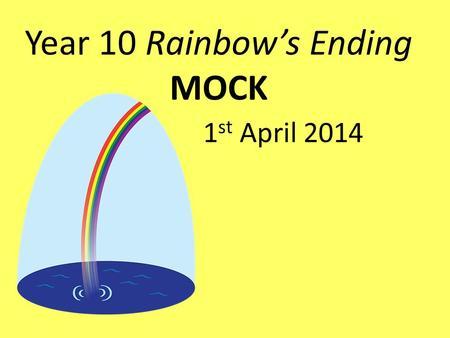 Year 10 Rainbow's Ending MOCK 1 st April 2014. Rainbow's Ending Introductory tasks Instant freeze frames to show: 1.Giant 2.Rainbow (the character) 3.A.