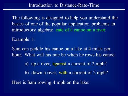 Introduction to Distance-Rate-Time The following is designed to help you understand the basics of one of the popular application problems in introductory.