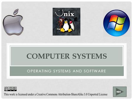 COMPUTER SYSTEMS OPERATING SYSTEMS AND SOFTWARE NEXT.