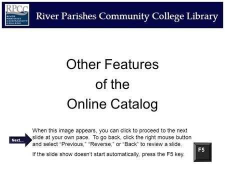 Other Features of the Online Catalog When this image appears, you can click to proceed to the next slide at your own pace. To go back, click the right.