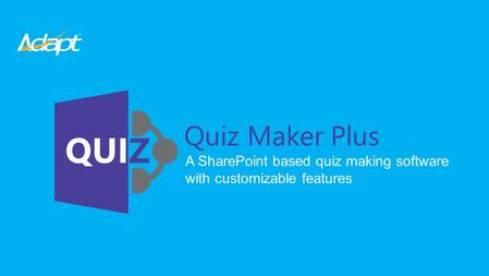 Quiz Maker Plus A SharePoint based quiz making software with customizable features.