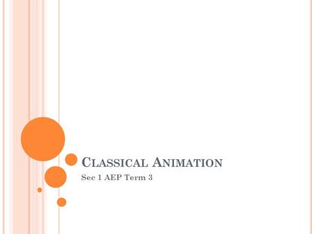 C LASSICAL A NIMATION Sec 1 AEP Term 3. E XAMPLES OF C LASSICAL A NIMATION