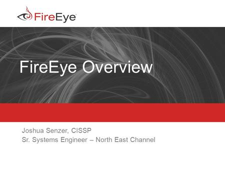 Joshua Senzer, CISSP Sr. Systems Engineer – North East Channel