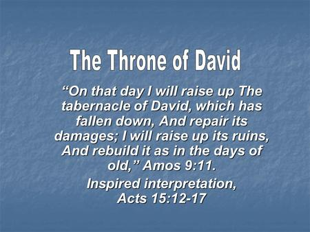 """On that day I will raise up The tabernacle of David, which has fallen down, And repair its damages; I will raise up its ruins, And rebuild it as in the."