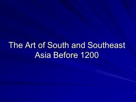 The Art of South and Southeast Asia Before 1200. South and Southeast Asia Religion is the main influence on art during this period Buddhism and Hinduism.