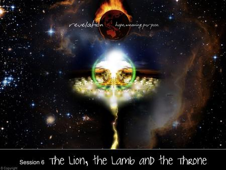 Amazing Discoveries Number 6 The Throne Room Scene Chapters 4 and 5 The Lion, the Lamb and the ne Session 6 The Lion, the Lamb and the ne © Copyright.