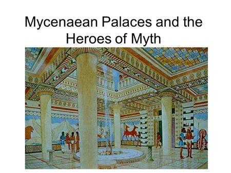 Mycenaean Palaces and the Heroes of Myth. Palace Sites of Prehistoric Greece.