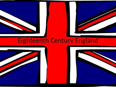 Eighteenth Century England. Historical Background: English Civil War During the 17 th century, England witnessed the end of the Tudor dynasty and emergence.