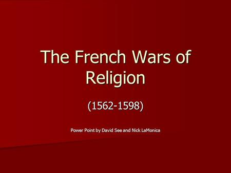 The French Wars of Religion (1562-1598) Power Point by David See and Nick LaMonica.