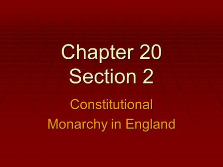 Chapter 20 Section 2 Constitutional Monarchy in England.