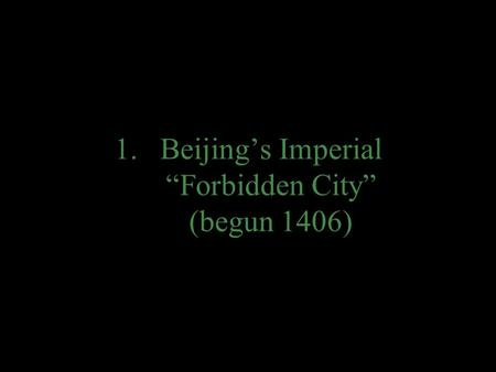 "1.Beijing's Imperial ""Forbidden City"" (begun 1406)"