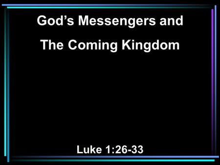 God's Messengers and The Coming Kingdom Luke 1:26-33.
