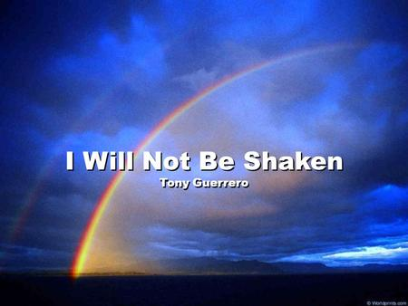 I Will Not Be Shaken Tony Guerrero.