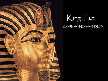 "King Tut Global I * Mr.McEntarfer * HSLPS. Aim: Was King Tutankhamen ""Tut"" a great pharaoh of Egypt? Do Now: List three things that make a leader ""great"""