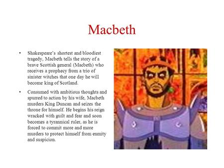 Macbeth Shakespeare's shortest and bloodiest tragedy, Macbeth tells the story of a brave Scottish general (Macbeth) who receives a prophecy from.