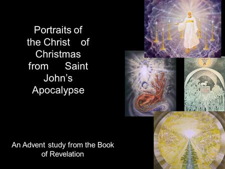 Portraits of the Christ of Christmas from Saint John's Apocalypse An Advent study from the Book of Revelation.