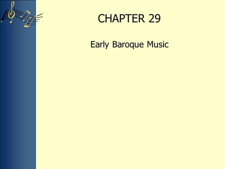 CHAPTER 29 Early Baroque Music. Baroque: a term generally used to describe the art, architecture, and music of the period 1600-1750. Derived from the.
