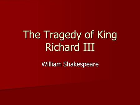 The Tragedy of King Richard III William Shakespeare.