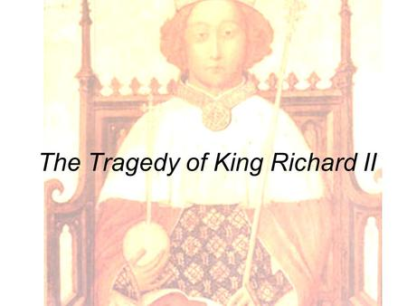 The Tragedy of King Richard II. Images of Richard II.