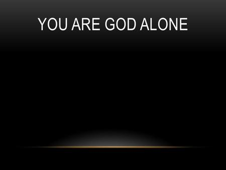 You Are God ALone.