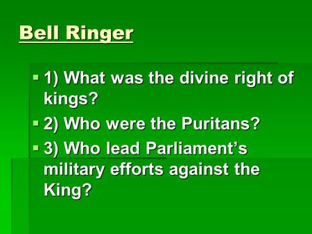 Bell Ringer 1) What was the divine right of kings?
