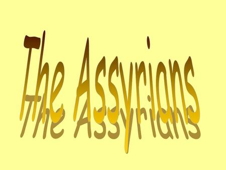 Assyrians – An aggressive mountain people who had waged war for years against the Babylonians.