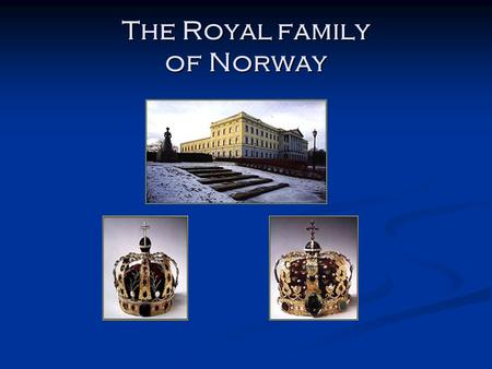 The Royal family of Norway. The history of Monarchy It's more than 1000 years ago we first saw the signs of monarchy in Norway. It's more than 1000 years.