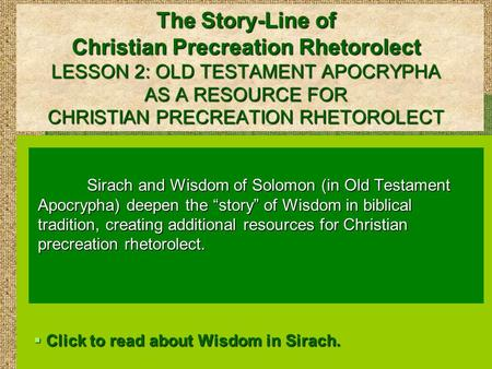 The Story-Line of Christian Precreation Rhetorolect LESSON 2: OLD TESTAMENT APOCRYPHA AS A RESOURCE FOR CHRISTIAN PRECREATION RHETOROLECT Sirach and Wisdom.