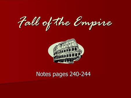 Fall of the Empire Notes pages 240-244. I. Fall of the Empire a. Pax Romana ended after 200 years.
