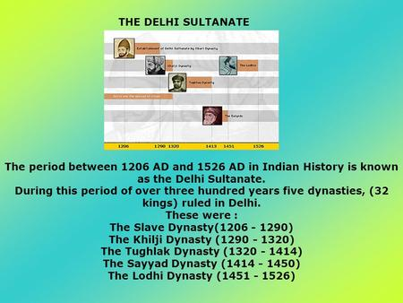 The period between 1206 AD and 1526 AD in Indian History is known as the Delhi Sultanate. During this period of over three hundred years five dynasties,