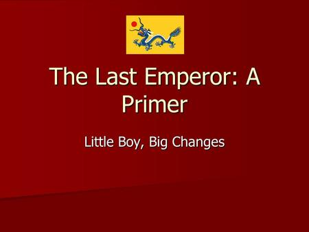 The Last Emperor: A Primer Little Boy, Big Changes.