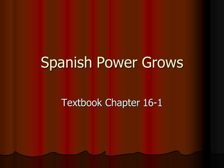 Spanish Power Grows Textbook Chapter 16-1. Section Vocabulary Hapsburg Empire: Holy Roman Empire and the Netherlands (Germany) Hapsburg Empire: Holy Roman.
