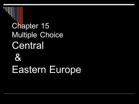 Chapter 15 Multiple Choice Central & Eastern Europe.