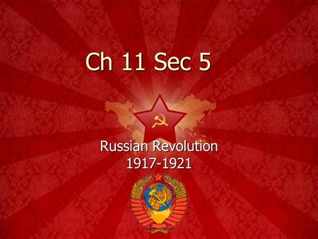 Ch 11 Sec 5 Russian Revolution 1917-1921 The symbol… Sickle Poor field workers, farmers. Hammer Poor industrial workers.