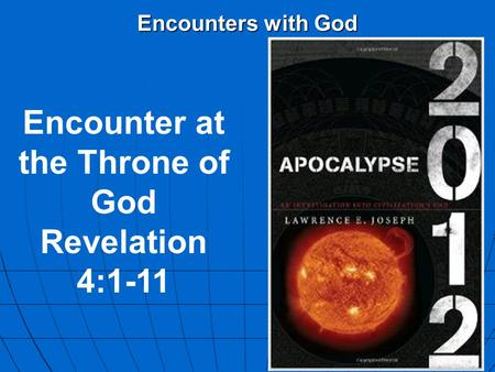 Encounters with God Encounter at the Throne of God Revelation 4:1-11.