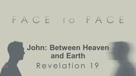 John: Between Heaven and Earth Revelation 19. Heaven worships before the Throne Exodus 24:9–10 Then Moses went up with Aaron, Nadab and Abihu, and seventy.