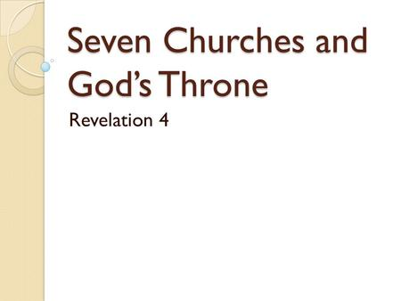 Seven Churches and God's Throne Revelation 4. 7 Churches and God's Throne - Rev. 4 This is wisdom directly from Jesus Christ about the Church. We said.