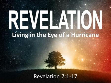 Living in the Eye of a Hurricane Revelation 7:1-17.
