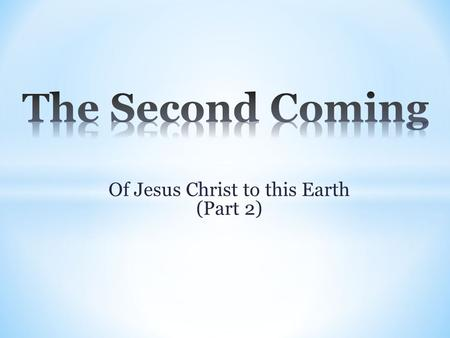 Of Jesus Christ to this Earth (Part 2).  The Promise  The Timing  The Millennium  Judgement Seat of Christ  Crowning Day  Marriage of the Lamb.