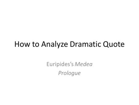 How to Analyze Dramatic Quote Euripides's Medea Prologue.