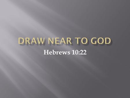 Hebrews 10:22.  Enter Holy Place – blood of Christ (Heb. 10:19)